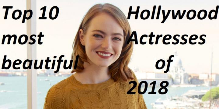 Top 10 most Beautiful Hollywood Actresses of 2018