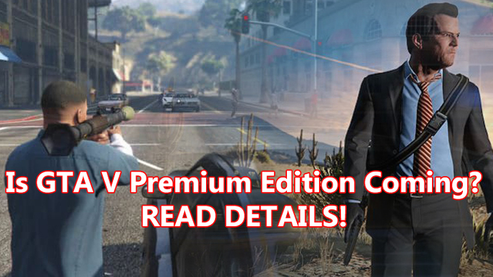 GTA V Is releasing Premium Edition Soon! But When?