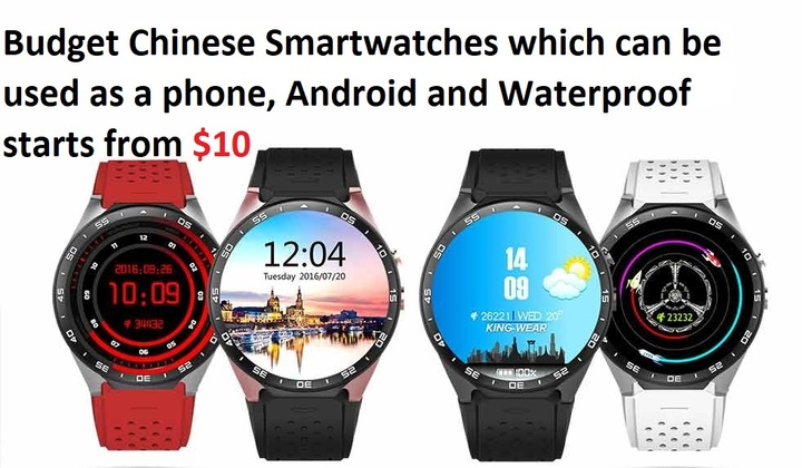Budget Chinese Smartwatches which can be used as a phone, Android and Waterproof starts from $10